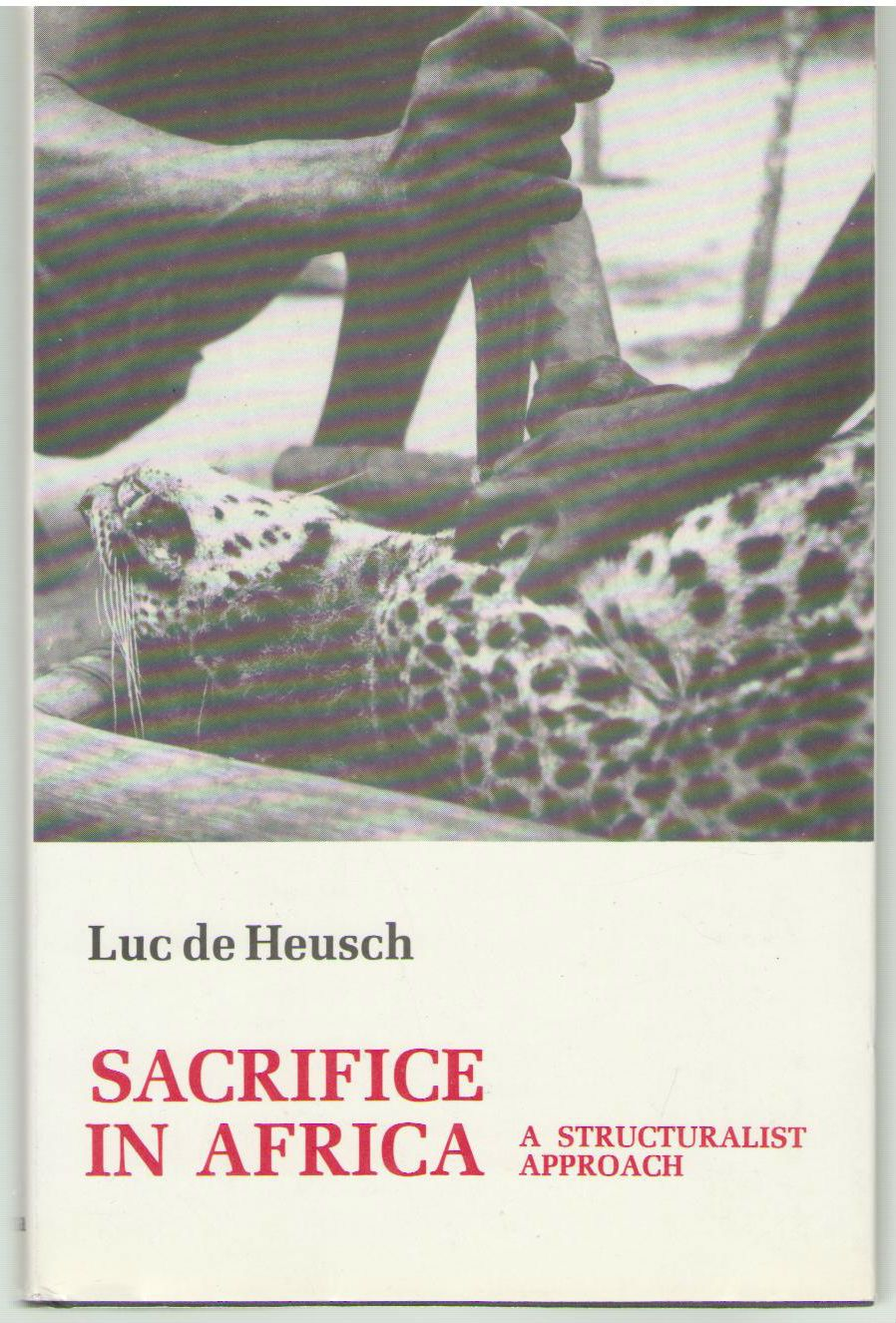 Sacrifice in Africa: A Structuralist Approach (African Systems of Thought), Luc Deheusch